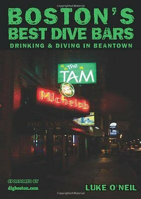 Bostons Best Dive Bars: Drinking and Diving in Beantown by Luke ONeil