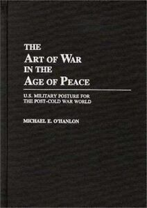 The-Art-of-War-in-the-Age-of-Peace-By-Michael-E-O-039-Hanlon