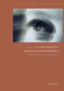 3D and Animated Lenticular Photography: Between Utopia and Entertainment (Studie