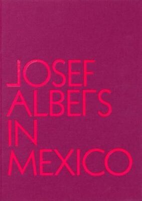 Josef Albers in Mexico, , New,