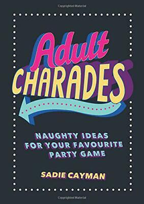 Adult Charades: Naughty Ideas for Your Favourite Party Game by Cayman, Sadie, - Naughty Party Ideas