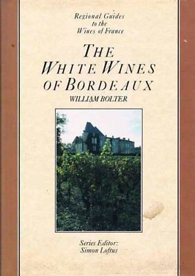 White Wines of Bordeaux, The (Regional guides to the wines of France),William B France Bordeaux White Wine