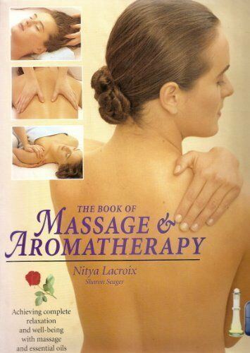 The Book of Massage and Aromatherapy: Achieving Complete Relaxation and Wellbe,