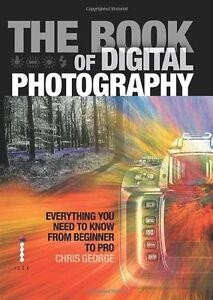 The Book of Digital Photography By Chris George. 9781904705857