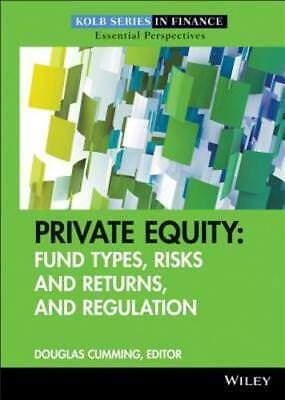 Private Equity  Fund Types  Risks And Returns  And Regulation By Douglas Cumming