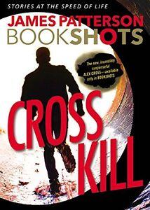 Cross Kill: An Alex Cross Story (BookShots) by James Patterson