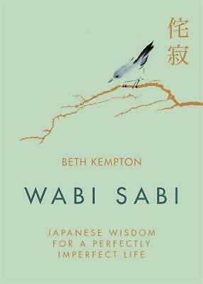 Wabi Sabi: Japanese Wisdom for a Perfectly Imperfect Life, Kempton, Beth, New Bo