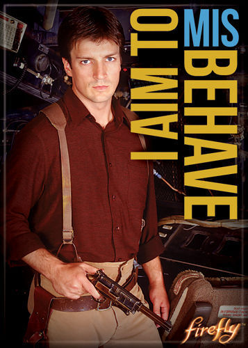 """Firefly/Serenity Photo Quality Magnet: Mal """"I Aim to Mis Behave"""""""