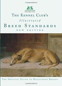 The Kennel Club's Illustrated Breed Standards: The Official Guide to Registered