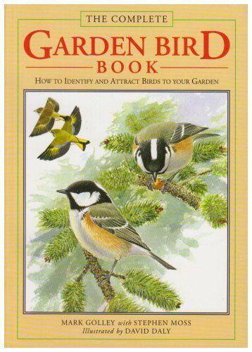 The Complete Garden Bird Book,Mark Golley, Stephen Moss, David Daly