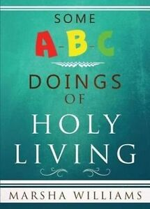 Some A-B-C Doings of Holy Living by Williams, Marsha -Paperback