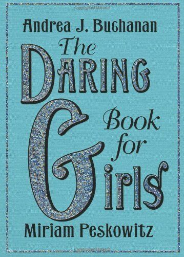 Daring Book For Girls, The By Andrea J. Buchanan, Miriam Peskowitz