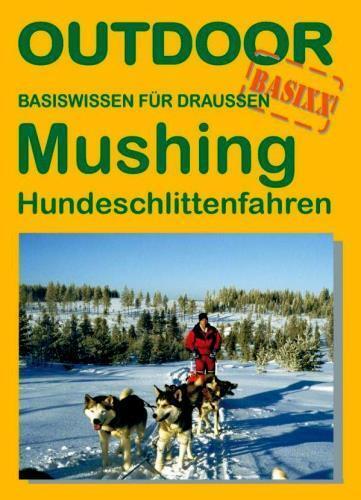 MUSHING Hundeschlittenfahren (Schlittenhunde Hundeschlitten;Martin Wlecke;Stein)