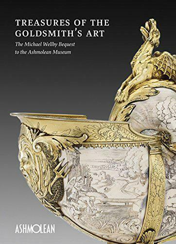Treasures of the Goldsmith's Art: The Michael Wellby Bequest to the Ashmolean Mu