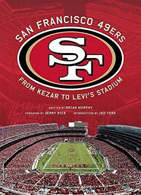 San Francisco 49ers: From Kezar to Levi's Stadium by Murphy, Brian