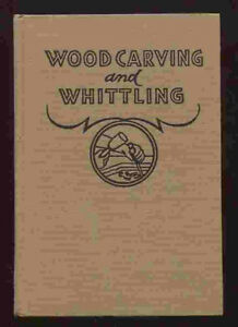 Wood Carving and Whittling, Hardcover, 1940