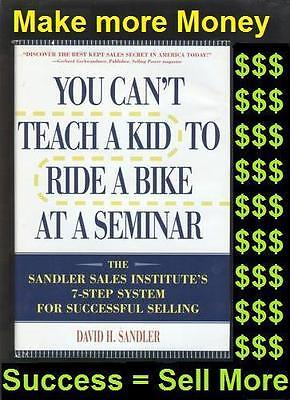 You Can't Teach a Kid To Ride a Bike at a Seminar David H. Sandler SELLING Sales