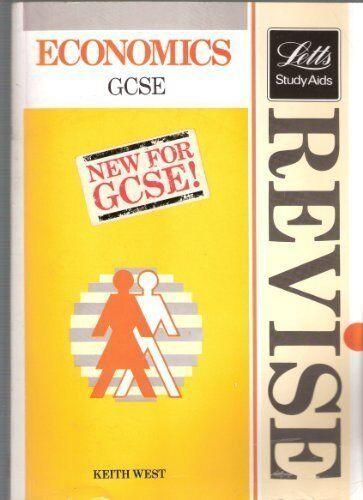 Revise Economics: Complete Revision Course for G.C.S.E. (Letts Study Aid),Keith