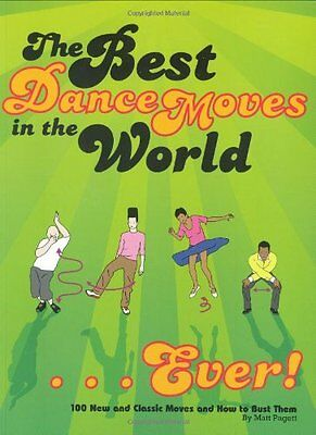 Best Dance Moves in the World . . . Ever!: 100 New and Classic Moves and How to (Best Dance Moves Ever)