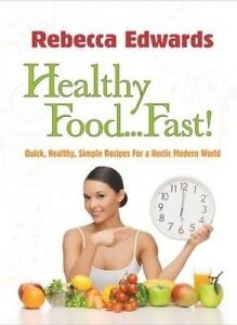 Healthy FoodFast! Quick Healthy Simple Recipes for Hectic by Edwards Rebecca