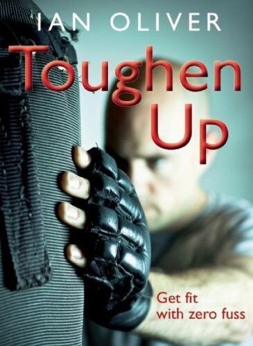 Toughen Up: Get Fit with Zero Fuss (Fitness Series) By Ian Oliver