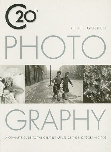 20th Century Photography: A Complete Guide to the Greatest Artists of the Phot,