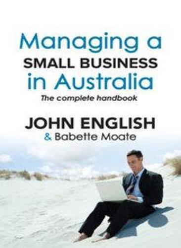 NEW Managing A Small Business In Australia : The Complete Handbook By John W Eng