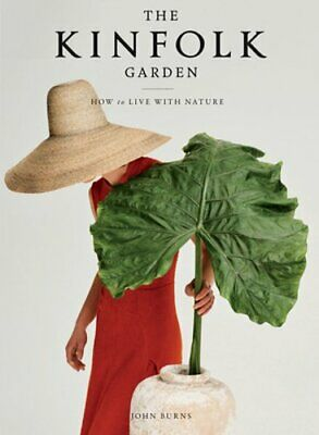 The Kinfolk Garden: How to Live with Nature by John Burns: New