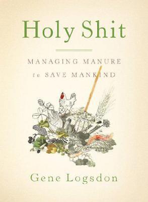 Holy Shit : Actuar Abono To Save Mankind Por Gene Logsdon,Nuevo Libro,Libre...