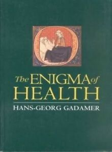 The Enigma of Health: The Art of Healing in a Scientific Age by Hans-Georg...