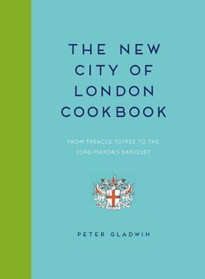 The New City of London Cookbook: From Treacle Toffee to The Lord Mayor's