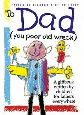 To Dad (You Poor Old Wreck) (Words & Pictures by Children S.), , Like New, Hardc