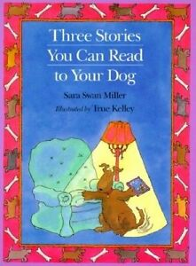 NEW Three Stories You Can Read to Your Dog by Sara Swan Miller