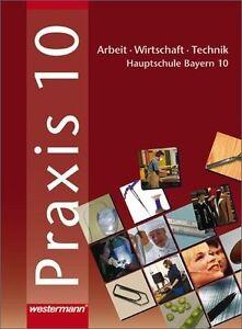 Praxis. Arbeit - Wirtschaft - Technik für Hauptschulen in Bayern: Praxis - AWT: