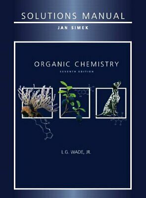 Solutions Manual for Organic Chemistry 7th Edition by Jan Simek|L G Wade
