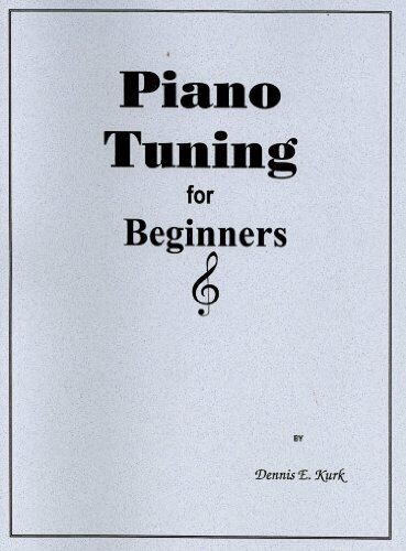 Piano Tuning for Beginners by Dennis E. Kurk