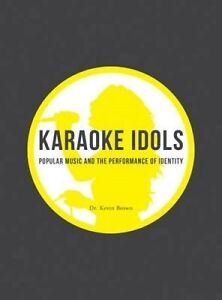 Karaoke Idols – Popular Music and the Performance of Identity, Kevin Brown