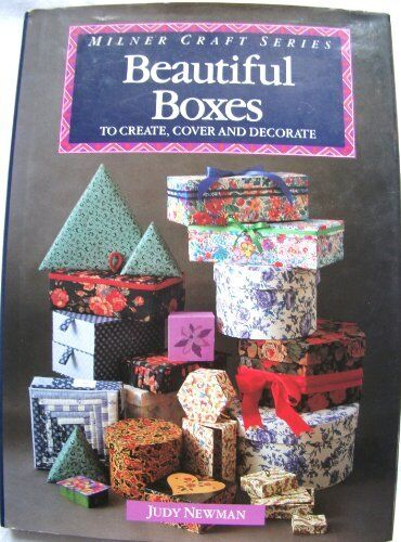 Beautiful Boxes to Create, Cover and Decorate (Milner Craft Series),Judy Newman