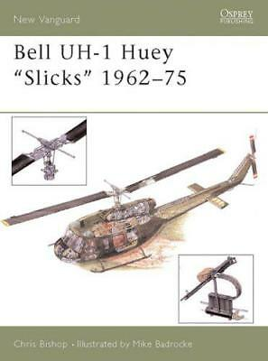 "Bell Uh-1 Huey ""Slicks"" 1962-75 (New Vanguard) by Bishop, Chris, NEW Book, FREE"
