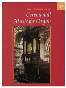 The Oxford Book of Ceremonial Music for Organ by Robert Gower BRAND-NEW