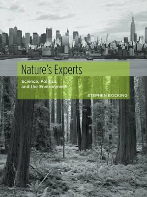 Nature's Experts: Science, Politics, and the Environment, Bocking,
