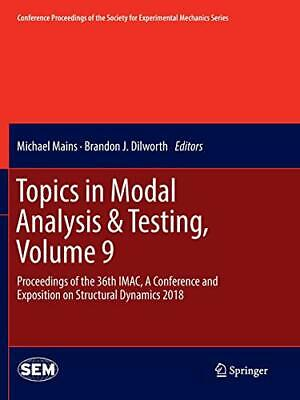 Topics in Modal Analysis & Testing, Volume 9 : . Mains, Michael.#