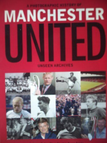 Manchester United (Unseen Archives). 9781405437356