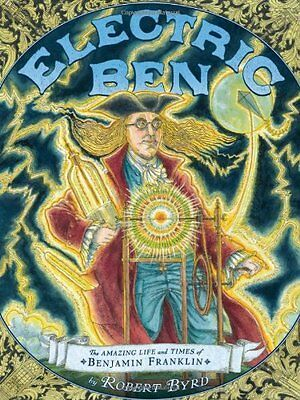 Electric Ben: The Amazing Life and Times of Benjamin Franklin (Boston Globe-Horn
