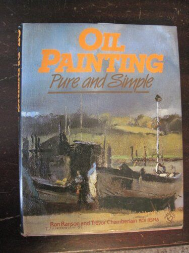 Oil Painting: Pure and Simple,Ron Ranson, Trevor Chamberlain