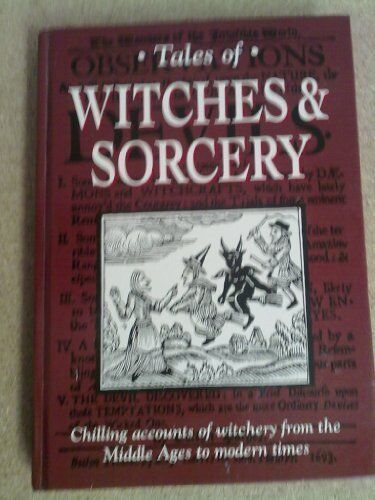 Tales of Witches and Sorcery: Chilling Accounts of Witchery from the Middle Age