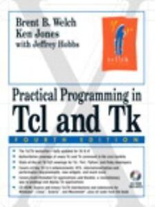 Practical Programming in TCL and TK by Brent B  Welch, Jeffrey Hobbs and  Ken Jones (2003, CD-ROM / Paperback, Revised)