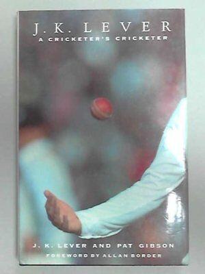 J. K. Lever: A Cricketer's Cricketer,J. K. Lever,Allan Border,Pat Gibson