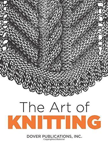The Art of Knitting (Dover Knitting, Crochet, Tatting, Lace) New Paperback Book