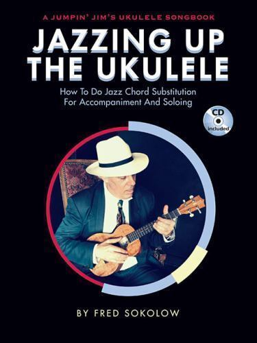 Jazzing up the Ukulele : How to Do Jazz Chord Substitution for  Accompaniment and Soloing by Fred Sokolow (2015, CD / Paperback)